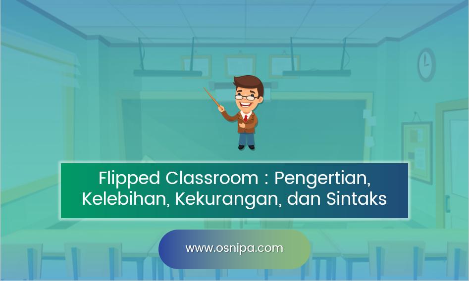 Flipped Classroom Pengertian, Kelebihan, Kekurangan, dan Sintaks