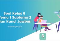 Soal Kelas 6 Tema 1 Subtema 2 dan Kunci Jawaban