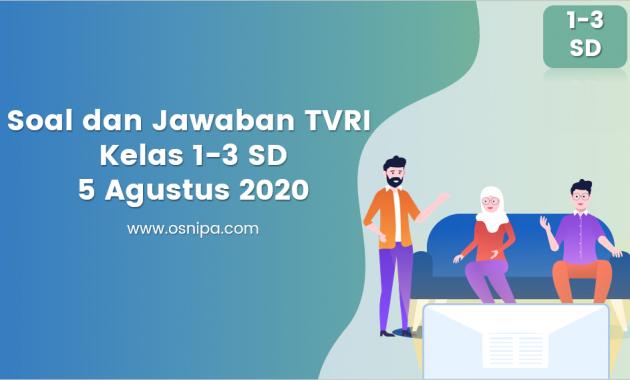 Soal dan Jawaban TVRI Kelas 1-3 SD 5 Agustus 2020