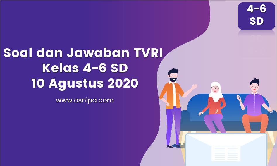Soal dan Jawaban TVRI Kelas 4-6 SD 10 Agustus 2020