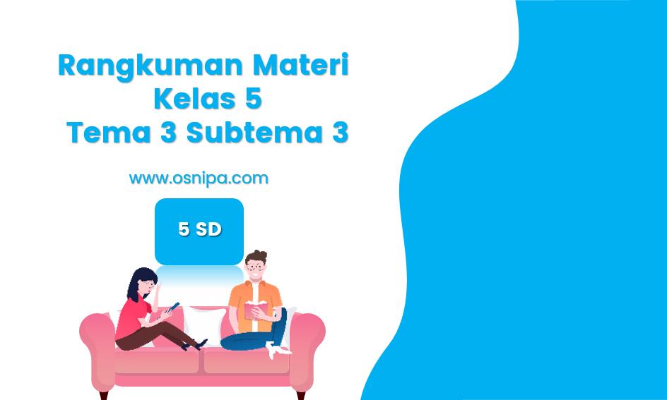 Rangkuman Materi Kelas 5 Tema 3 Subtema 3