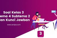 Soal Kelas 3 Tema 4 Subtema 2 dan Kunci Jawaban