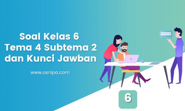 Soal Kelas 6 Tema 4 Subtema 2 dan Kunci Jawaban
