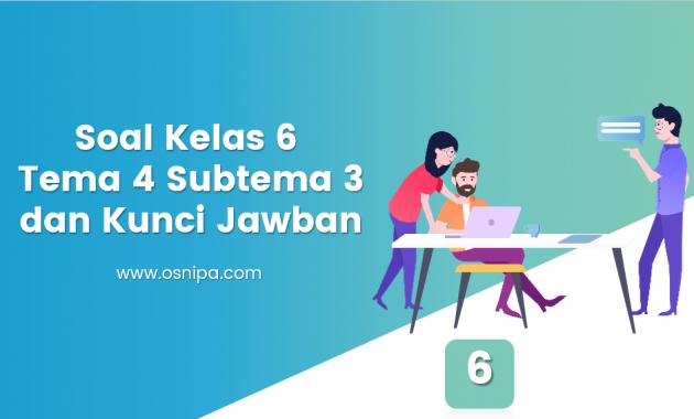 Soal Kelas 6 Tema 4 Subtema 3 dan Kunci Jawaban