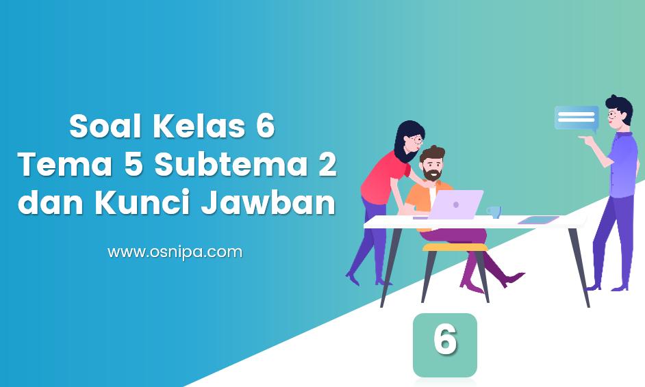 Soal Kelas 6 Tema 5 Subtema 2 dan Kunci Jawaban