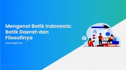 Mengenal Batik Indonesia: Batik Daerah dan Filosofinya