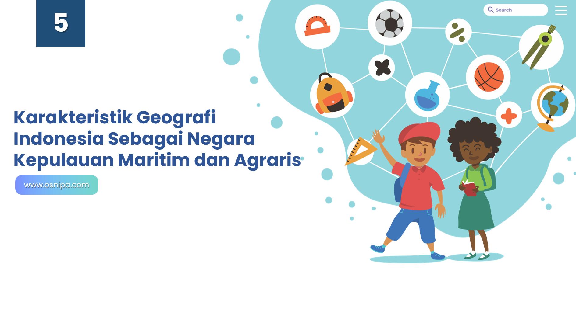 Karakteristik Geografi Indonesia Sebagai Negara Kepulauan Maritim dan Agraris