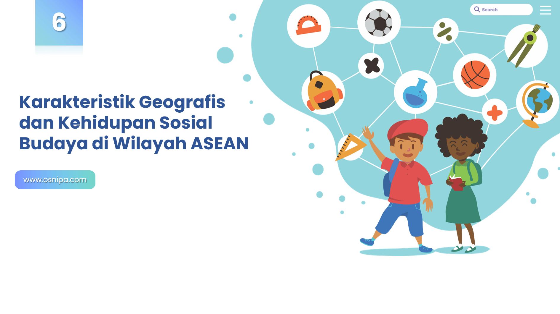 Karakteristik Geografis dan Kehidupan Sosial Budaya di Wilayah ASEAN