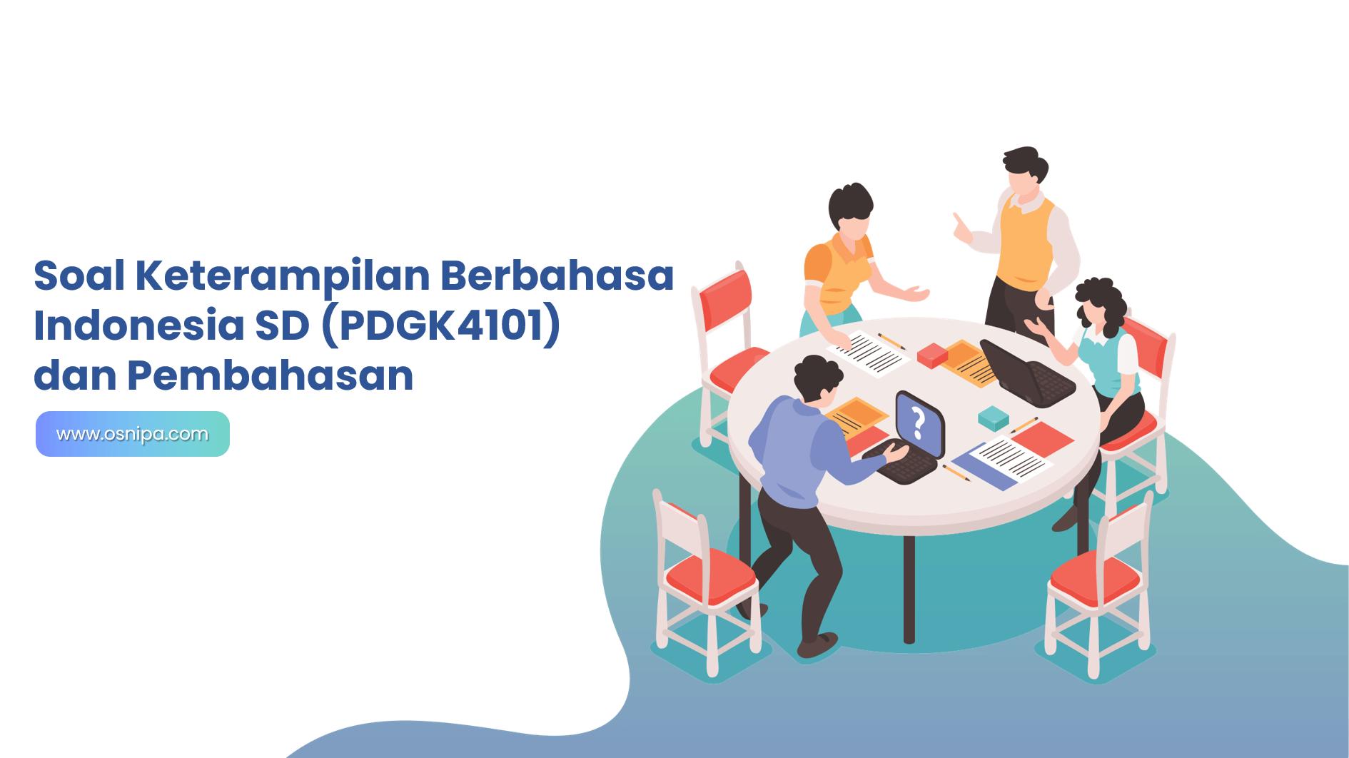 Soal Keterampilan Berbahasa Indonesia SD (PDGK4101) dan Pembahasan