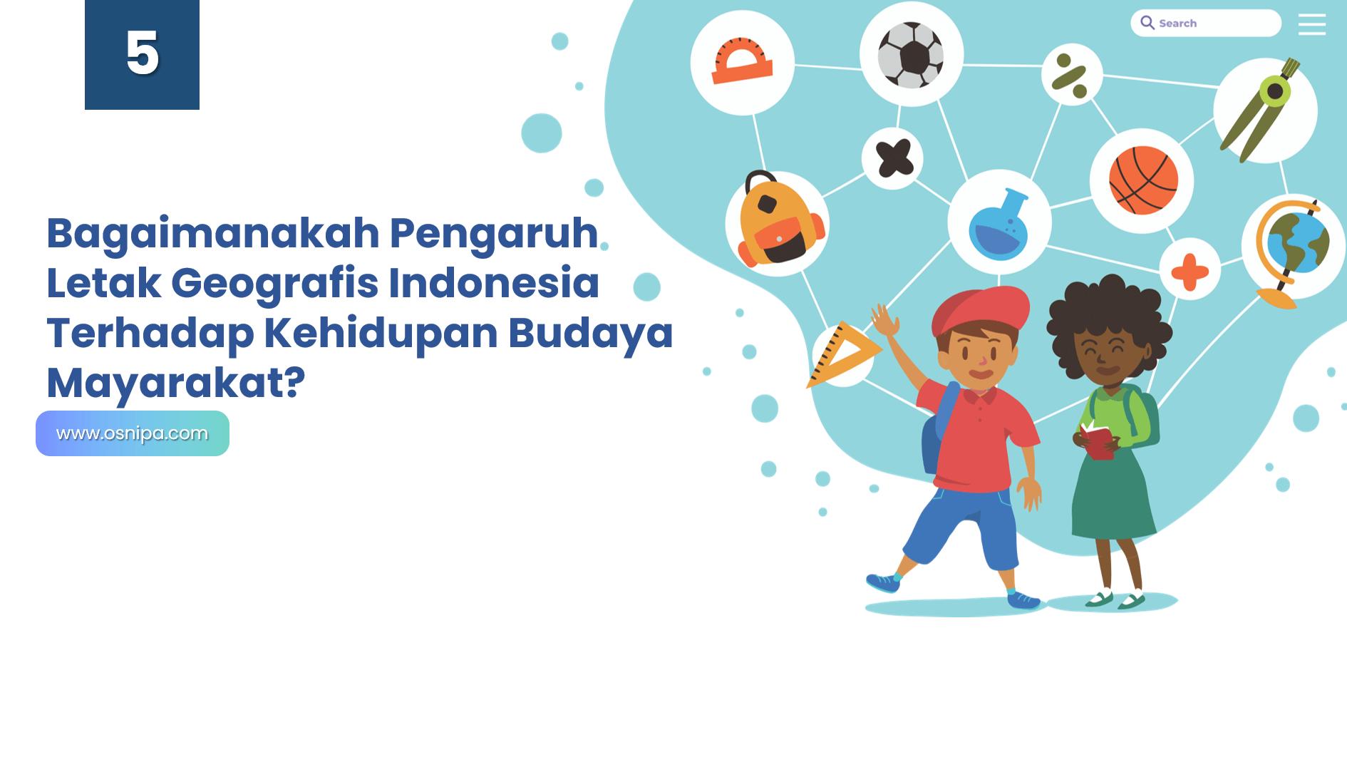 Bagaimanakah Pengaruh Letak Geografis Indonesia Terhadap Kehidupan Budaya Mayarakat?