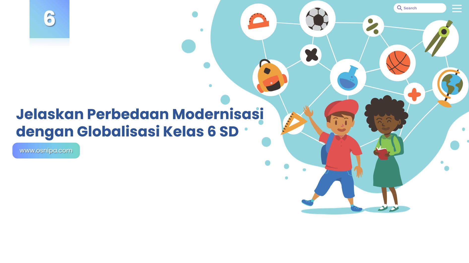 Jelaskan Perbedaan Modernisasi dengan Globalisasi Kelas 6 SD