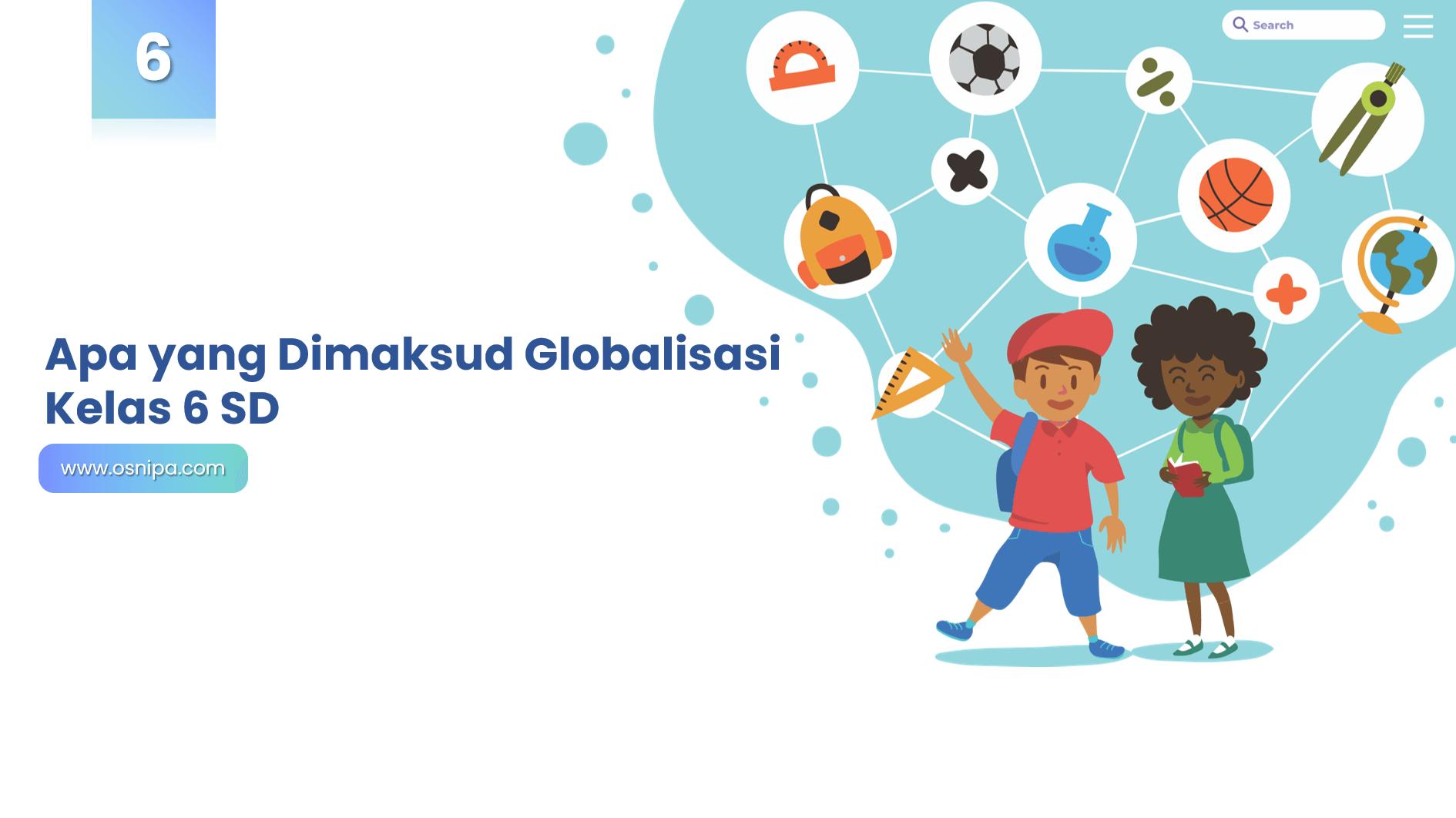 Apa yang Dimaksud Globalisasi Kelas 6 SD