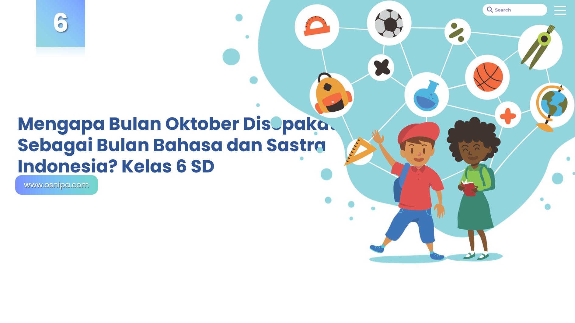 Mengapa Bulan Oktober Disepakati Sebagai Bulan Bahasa dan sastra Indonesia? Kelas 6 SD